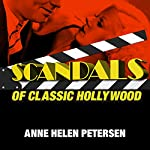 Scandals of Classic Hollywood: Sex, Deviance, and Drama from the Golden Age of American Cinema | Anne Helen Petersen