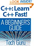 C++: Learn C++ Fast! A BEGINNER'S GUIDE
