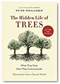The Hidden Life of Trees: What They Feel, How They Communicate�Discoveries from a Secret World