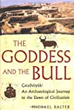 The Goddess and the Bull. Catalhoyuek: An Archaeological Journey to the Dawn of Civilization
