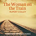 The Woman on the Train Audiobook by Rupert Colley Narrated by Finnigan Morris