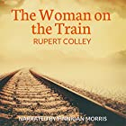 The Woman on the Train Hörbuch von Rupert Colley Gesprochen von: Finnigan Morris