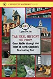 Tar Heel History on Foot: Great Walks through 400 Years of North Carolinas Fascinating Past (Southern Gateways Guides)