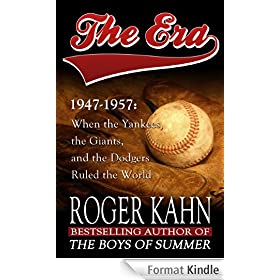 The Era, 1947-1957: When the Yankees, the Giants, and the Dodgers Ruled the World (English Edition)