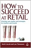 How to Succeed at Retail: Winning Case Studies and Strategies for Retailers