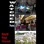 Watched: Poems | David Paul Folyant