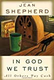 In God We Trust: All Others Pay Cash (0385021747) by Jean Shepherd