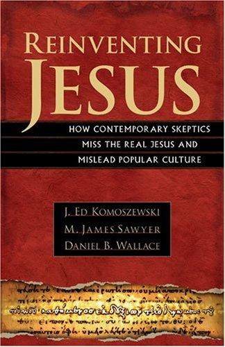 Reinventing Jesus, J. ED KOMOSZEWSKI, M. JAMES SAWYER, DANIEL B. WALLACE