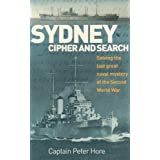 Sydney Cipher and Search: Solving the Last Great Naval Mystery of the Second World Warby Captain Peter Hore