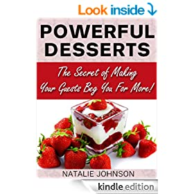 Powerful Desserts: The Secrets Of Making Your Guests Beg For More! (Desserts Recipe Book, Dessert CookBook)