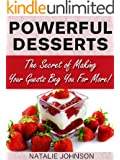 Easy Dessert Recipes Cookbook: Powerful Desserts.  The Secrets Of Making Your Guests Beg For More! (Desserts Recipe Book, Dessert CookBook)
