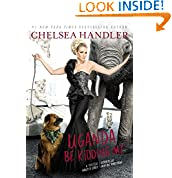 Chelsea Handler (Author)  (818) Release Date: February 17, 2015   Buy new:  $16.00  $11.73  70 used & new from $6.99
