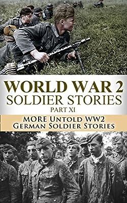 World War 2 Soldier Stories Part XI: More Untold WW2 German Soldier Stories (World War 2, World War II, WW2, WWII, German soldiers, soldier stories, unbroken, ... Higher Call, Killing Patton, Forgotten 500)