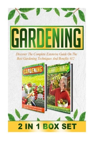 Gardening: Discover The Complete Extensive Guide On The Best Gardening Techniques And Benefits #12 (Gardening, Vertical Gardening , Gardening For Beginners) (Volume 12) PDF