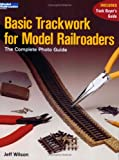 Basic Trackwork for Model Railroaders: The Complete Photo Guide (Model Railroader Books)