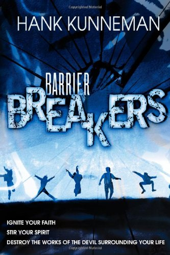 Barrier Breakers: Ignite Your Faith, Stir Your Spirit, Destroy the Works of the Devil Surrounding Your Life