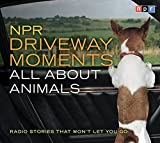 NPR Driveway Moments All About Animals: Radio Stories That Won