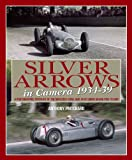 Anthony Pritchard Silver Arrows in Camera: A Photographic Portrait of the Mercedes-Benz and Auto Union Grand Prix Teams 1934-39