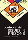 Controversial Issues in Prisons (0335223036) by Scott, David