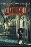 Chapel Noir:  An Irene Adler Novel. (0312854935) by Douglas, Carole Nelson
