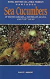 Philip Lambert Sea Cucumbers of British Columbia: Including Puget Sound and Southern Alaska (Royal British Columbia Museum Handbook)