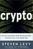 img - for Crypto: How the Code Rebels Beat the Government--Saving Privacy in the Digital Age book / textbook / text book