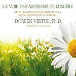 La voie des artisans de lumière: Réveillez votre pouvoir spirituel de la connaissance et de la guérison | Doreen Virtue