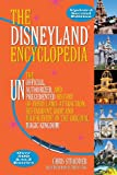 The Disneyland Encyclopedia: The Unofficial, Unauthorized, and Unprecedented History of Every Land, Attraction, Restaurant, Shop, and Major Event in the Original Magic Kingdom (NONE)