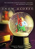 Snow Globes: The Collector's Guide to Selecting, Displaying, and Restoring Snow Globes