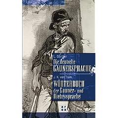Die deutsche Gaunersprache / Wörterbuch der Gauner- und Diebessprache