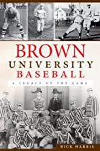 Brown University Baseball A Legacy of the Game The History Press Sports