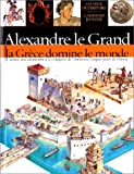 echange, troc Peter Chrisp - Alexandre le Grand, La Grèce domine le monde