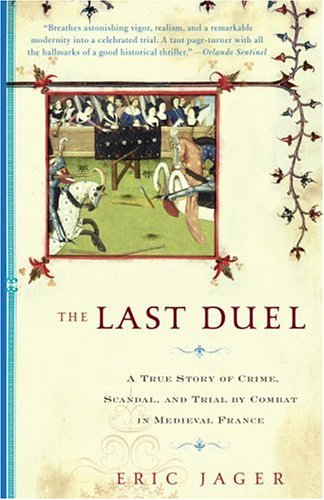 Last Duel : A True Story Of Crime, Scandal, And Trial By Combat In Medieval France, ERIC JAGER