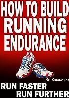 How to Build Running Endurance - Run Faster, Run Further (English Edition)