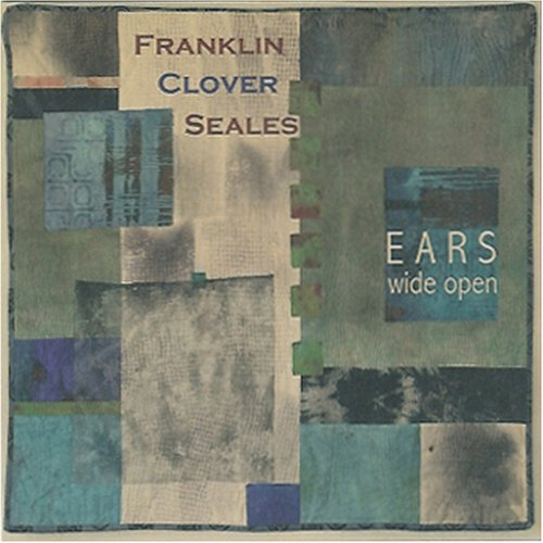 Franklin, Clover & Seales: Ears Wide Open