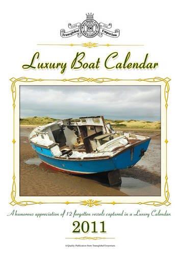 Luxury Boat Calendar 2011: A Humorous Appreciation of 12 Forgotten Vessels Captured in a Luxury Calendar