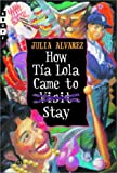 How Tia Lola Came to (Visit) Stay (The Tia Lola Stories) (0375802150) by Alvarez, Julia