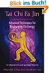 Tai Chi Fa Jin: Advanced Techniques f...