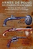 echange, troc Robert E. Brooker - Armes de poing militaires françaises : Du XVIe au XIXe siècle et leurs influences à l'étranger