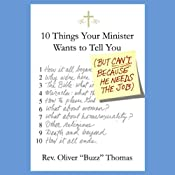 Ten Things Your Minister Wants to Tell You (But Can't, Because He Needs the Job) | [Oliver Thomas]