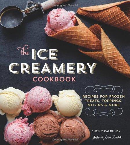 The Ice Creamery Cookbook: Modern Frozen Treats & Sweet Embellishments