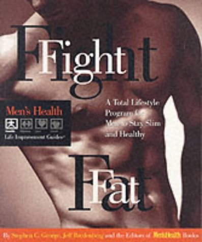 Fight Fat: A Total Lifestyle Program for Men to Stay Slim and Healthy (Men's Health Life Improvement Guides), George,Stephen C./Bredenberg,Jeff/Men's Health