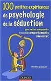 100 petites expériences de psychologie de séduction : Pour mieux comprendre tous nos comportements amoureux