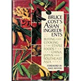 Bruce Cost's Asian Ingredients: Buying and Cooking the Staple Foods of China, Japan and Southwest Asia