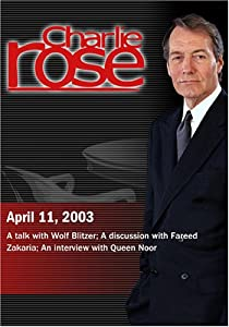 Charlie Rose with Wolf Blitzer; Fareed Zakaria; Queen Noor (April 11, 2003)