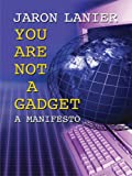 You Are Not a Gadget: A Manifesto (Thorndike Nonfiction)