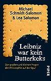 Leibniz war kein Butterkeks: Den gro�en und kleinen Fragen der Philosophie auf der Spur