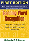 Teaching Word Recognition, First Edition: Effective Strategies for Students with Learning Difficulties (What Works for Special-Needs Learners)