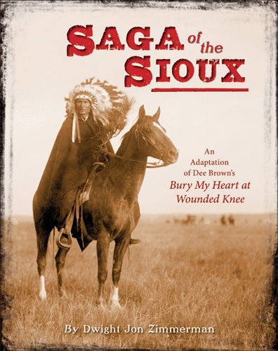 Saga of the Sioux: An Adaptation from Dee Brown's Bury My Heart at Wounded Knee, Dee Brown