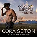 The Cowboy Imports a Bride Audiobook by Cora Seton Narrated by Amy Rubinate